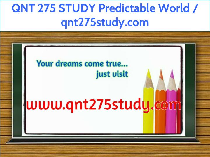 qnt 275 study predictable world qnt275study com n.