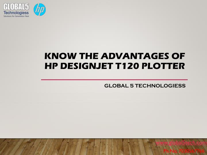 know the advantages of hp designjet t120 plotter n.