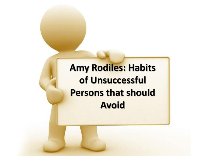 amy rodiles habits of unsuccessful p ersons that should avoid n.