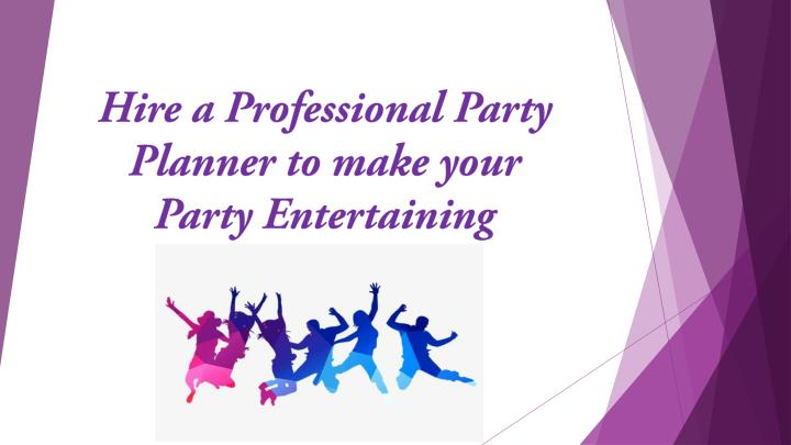 hire a professional party planner to make your party entertaining n.