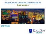 royal seas cruises destinations las vegas