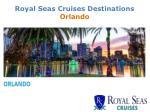 royal seas cruises destinations orlando