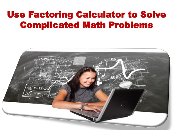 use factoring calculator to solve complicated math problems n.