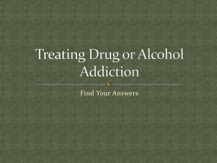 treating drug or alcohol addiction n.