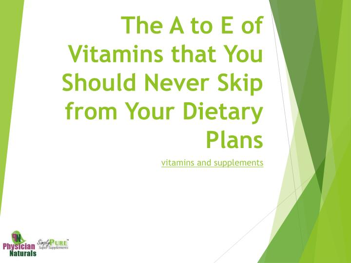 the a to e of vitamins that you should never skip from your dietary plans n.