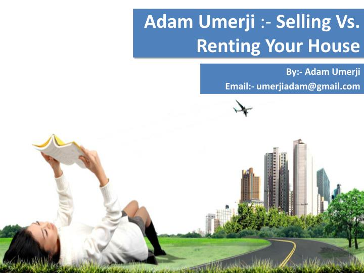 adam umerji selling vs renting your house n.