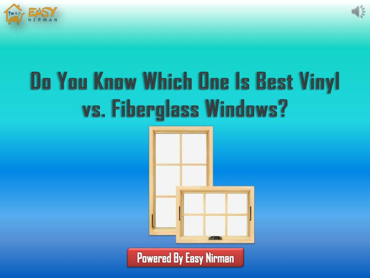 do you know which one is best vinyl vs fiberglass n.