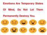 emotions are temporary states of mind do not let them permanently destroy you