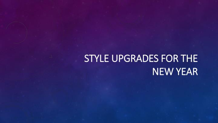 style upgrades for the new year n.