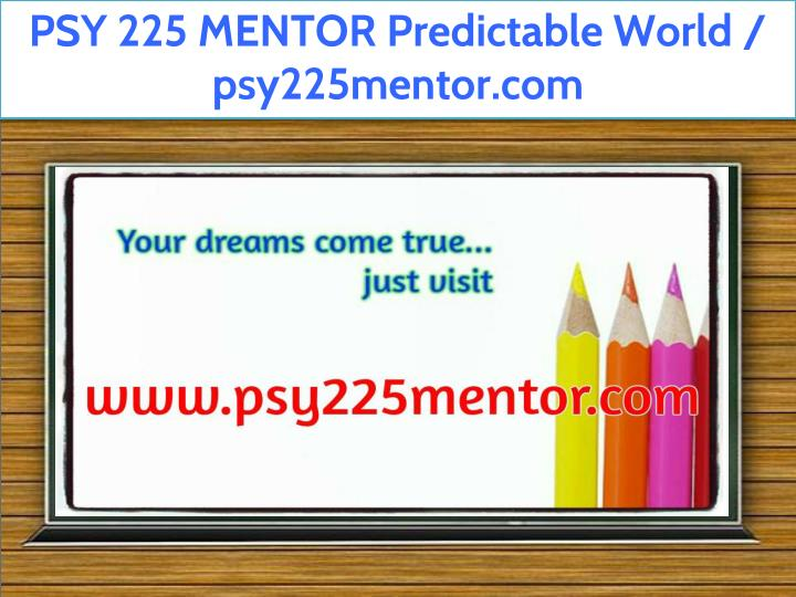 psy 225 mentor predictable world psy225mentor com n.