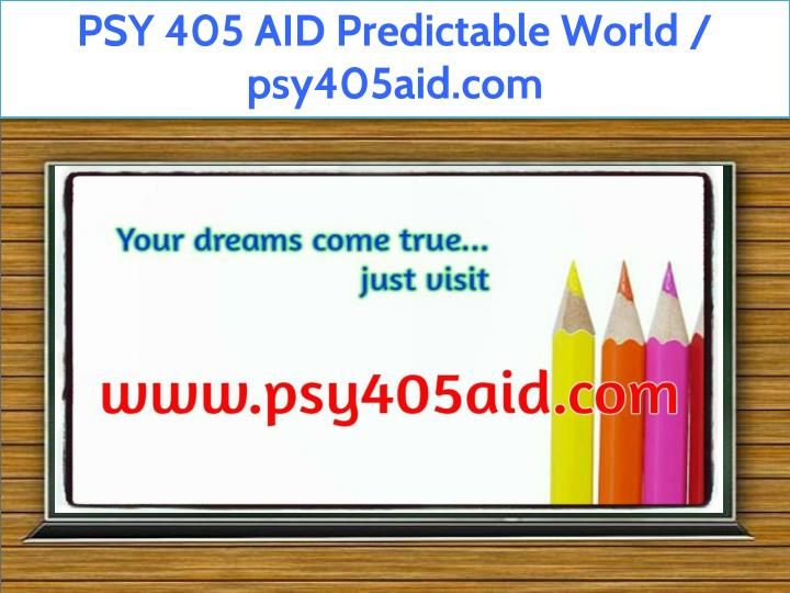 psy 405 aid predictable world psy405aid com n.