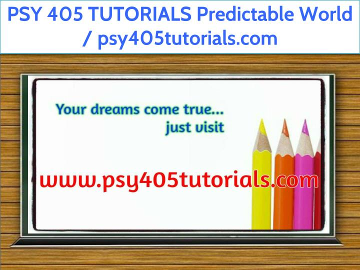 psy 405 tutorials predictable world n.