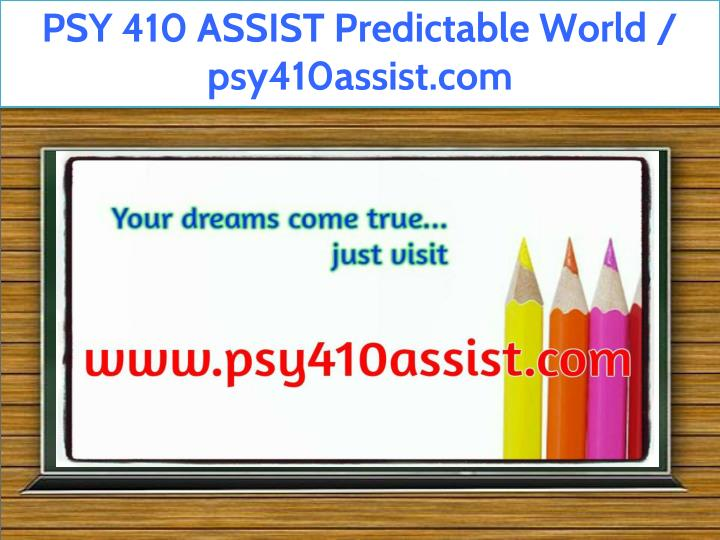 psy 410 assist predictable world psy410assist com n.