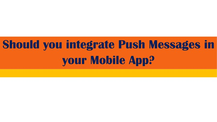 should you integrate push messages in your mobile n.