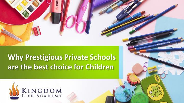 why prestigious private schools are the best choice for children n.