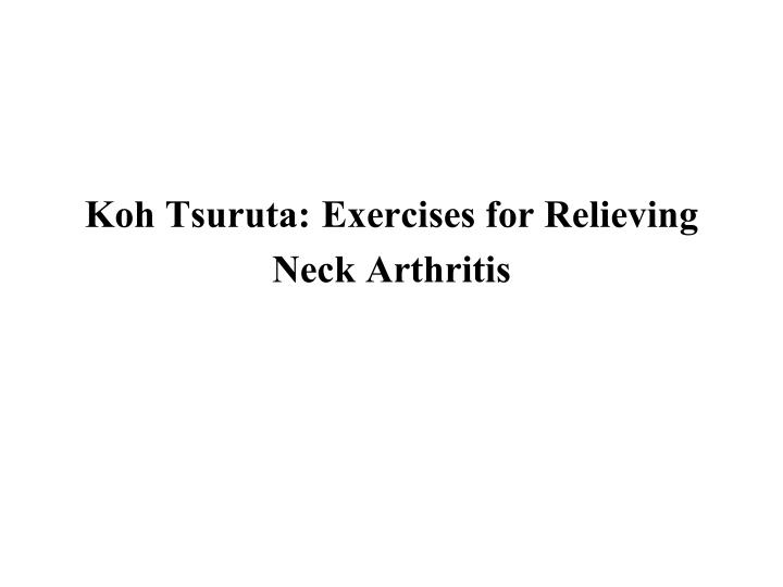 koh tsuruta exercises for r elieving n eck a rthritis n.