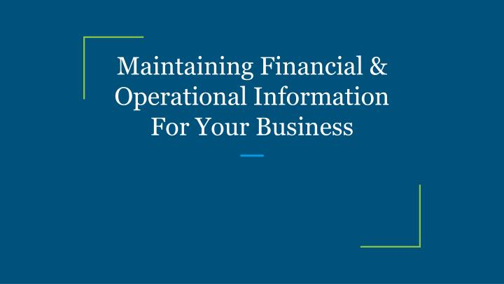 maintaining financial operational information for your business n.