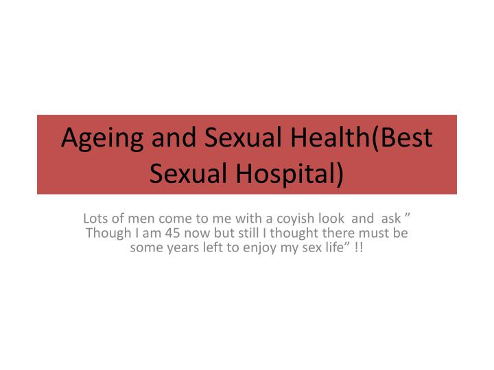 ageing and sexual health best sexual hospital n.