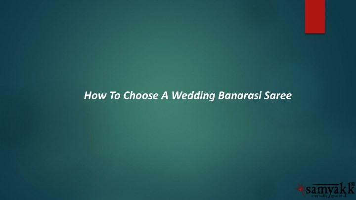 how to choose a wedding banarasi saree n.