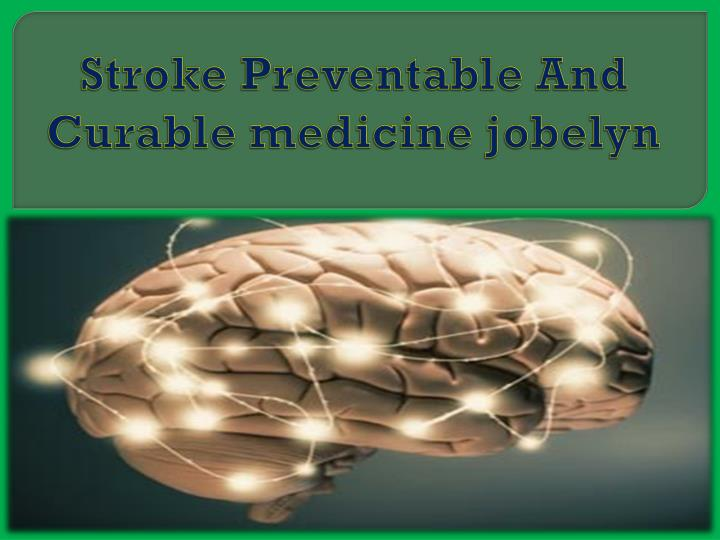stroke preventable and curable medicine jobelyn n.