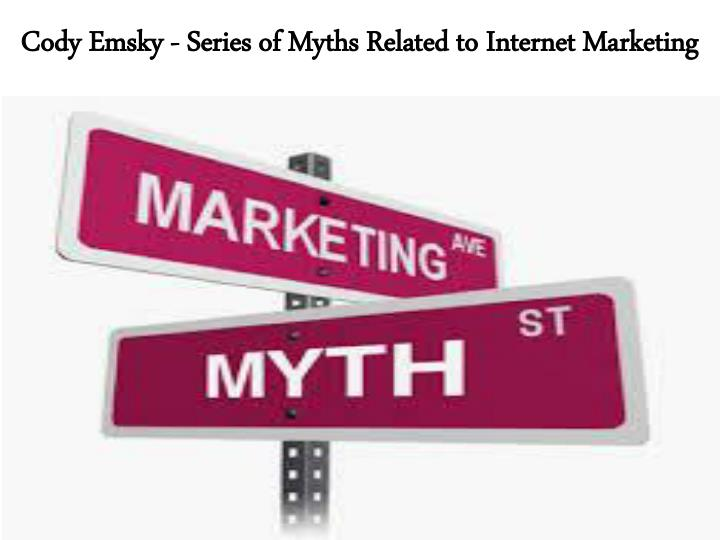 cody emsky series of myths related to internet marketing n.