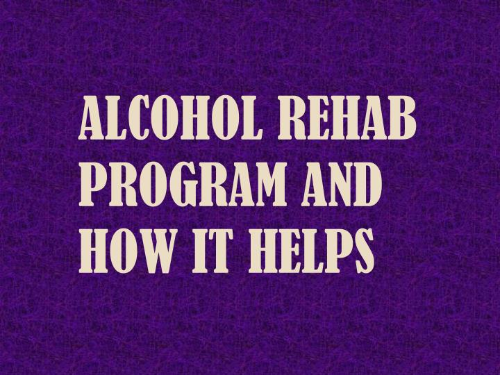 alcohol rehab program and how it helps n.