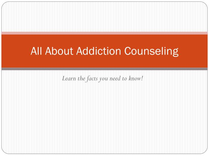 all about addiction counseling n.