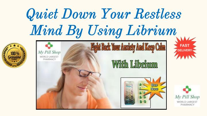 quiet down your restless mind by using librium n.