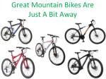 great mountain bikes are just a bit away