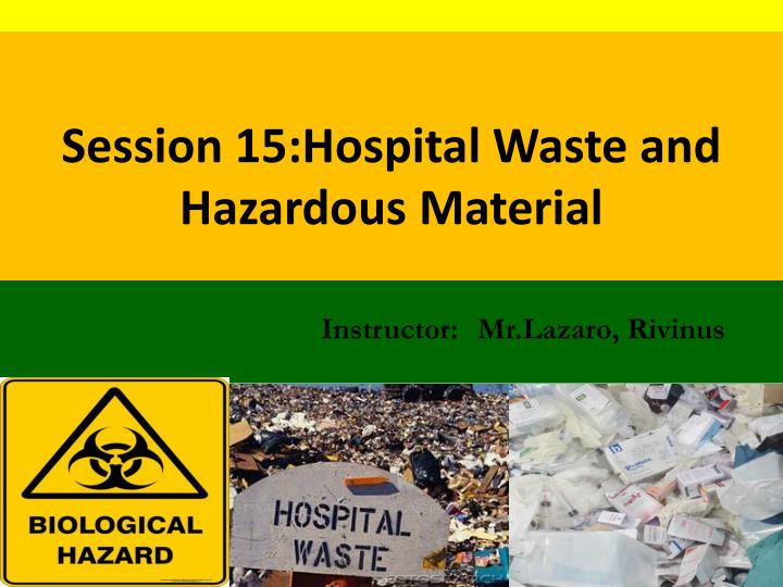 session 15 hospital waste and hazardous material n.
