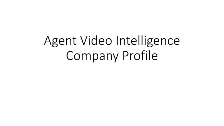 agent video intelligence company profile n.