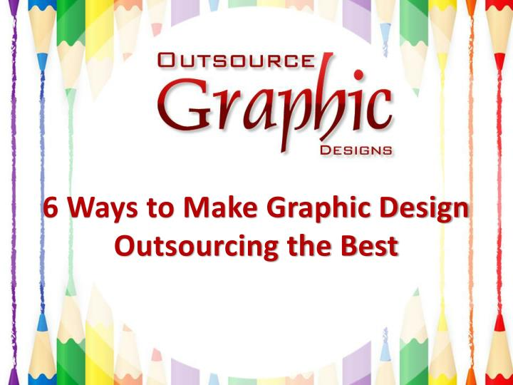 6 ways to make graphic design outsourcing the best n.