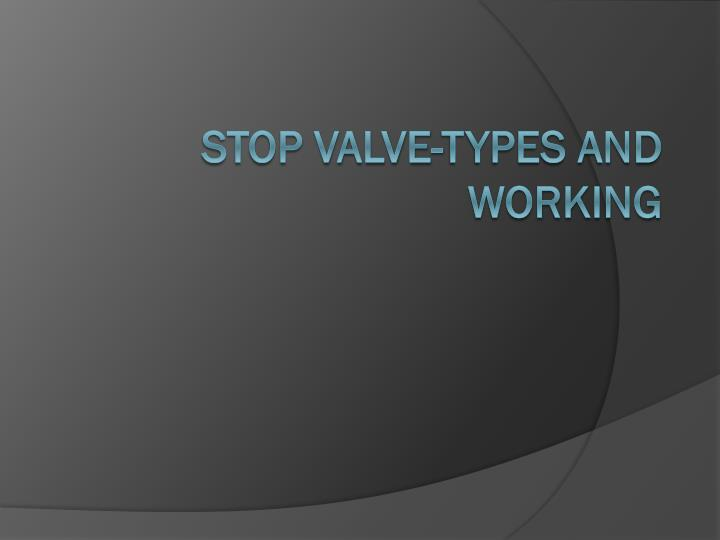 stop valve types and working n.