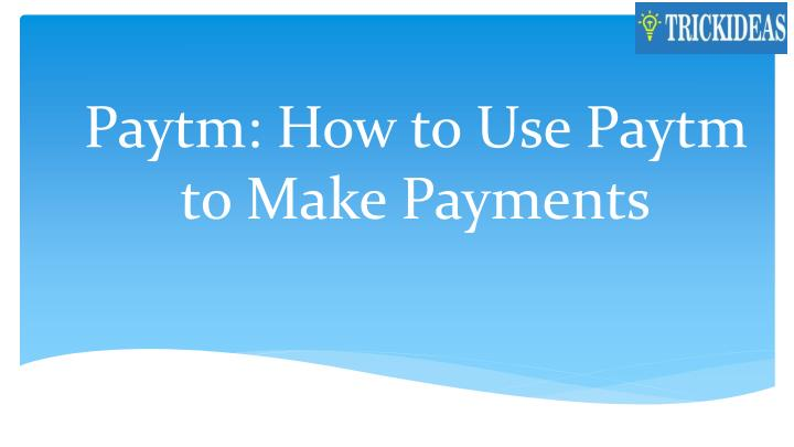 paytm how to use paytm to make payments n.