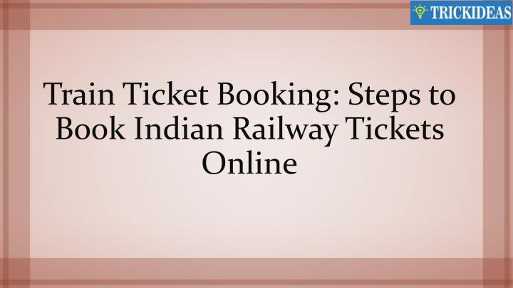 train ticket booking steps to book indian railway tickets online n.