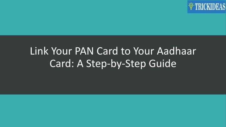 link your pan card to your aadhaar card a step by step guide n.