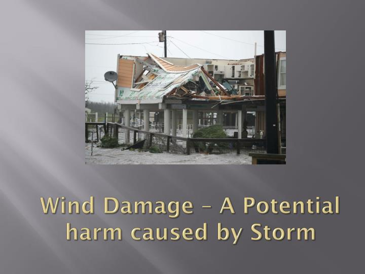wind damage a potential harm caused by storm n.