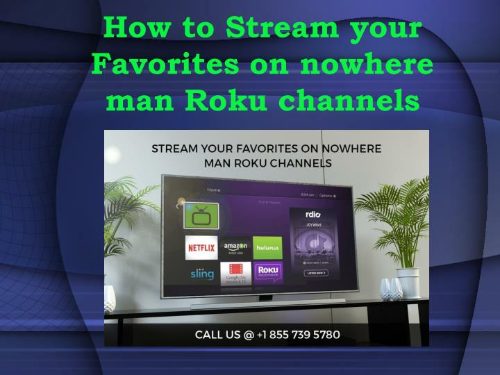 how to stream your favorites on nowhere man roku channels n.