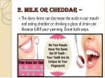 2 milk or cheddar