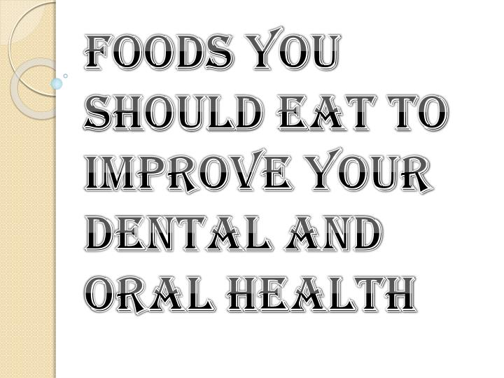 foods you should eat to improve your dental and oral health n.