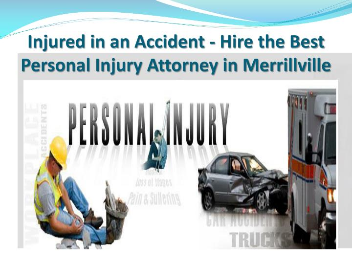 injured in an accident hire the best personal injury attorney in merrillville n.
