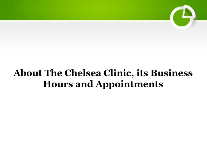 about the chelsea clinic its business hours n.