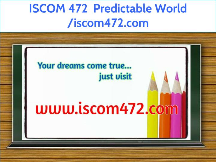 iscom 472 predictable world iscom472 com n.