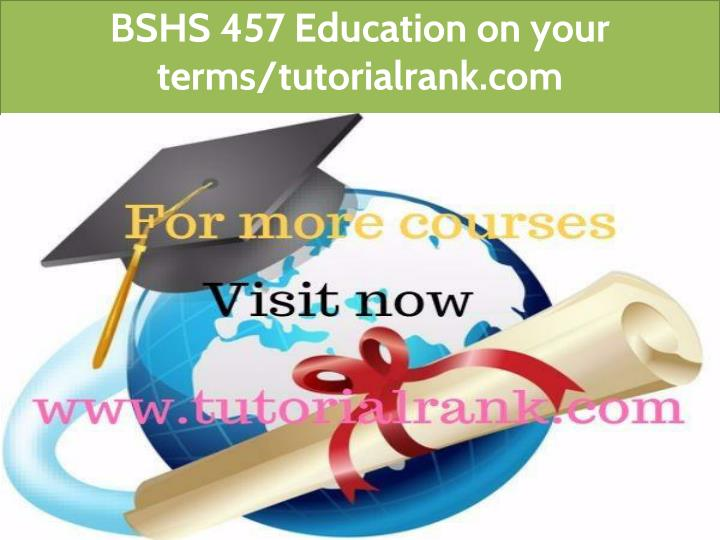 bshs 457 education on your terms tutorialrank com n.