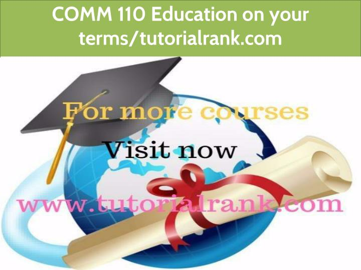 comm 110 education on your terms tutorialrank com n.