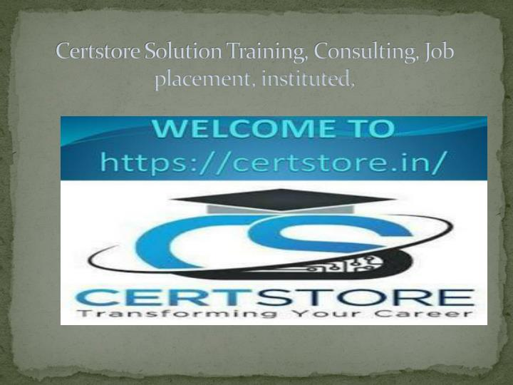 certstore solution training consulting job placement instituted n.
