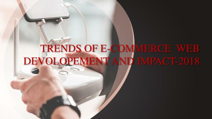 trends of e commerce web devolopement and impact 2018 n.