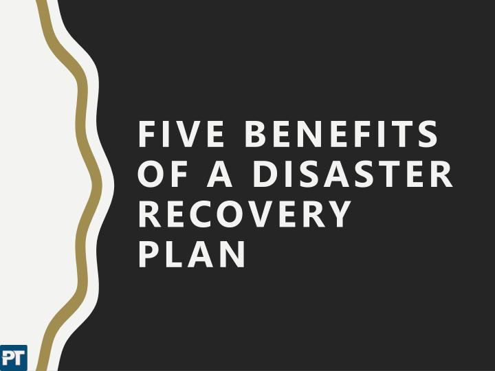 five benefits of a disaster recovery plan n.