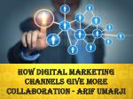 how digital marketing channels give more collaboration arif umarji