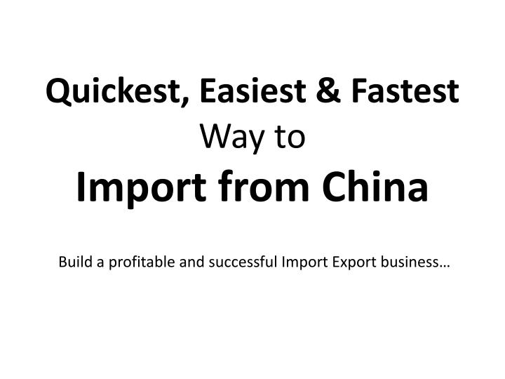 quickest easiest fastest way to import from china n.